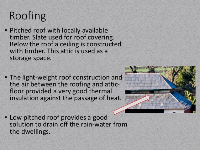 Roofing  • Pitched roof with locally available  timber. Slate used for roof covering.  Below the roof a ceiling is constru...