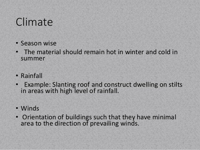 Climate  • Season wise  • The material should remain hot in winter and cold in  summer  • Rainfall  • Example: Slanting ro...