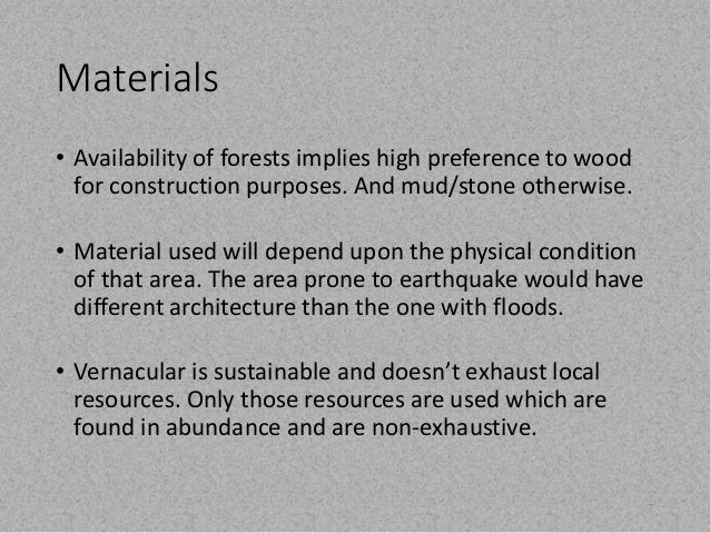 Materials  • Availability of forests implies high preference to wood  for construction purposes. And mud/stone otherwise. ...