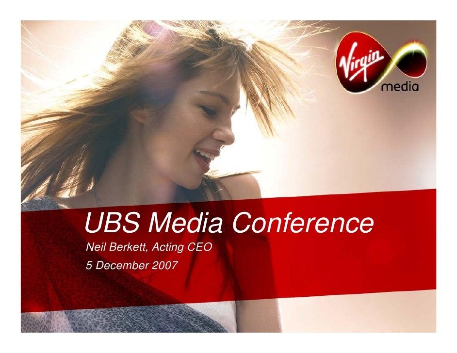 UBS Media Conference Neil Berkett, Acting CEO 5 December 2007