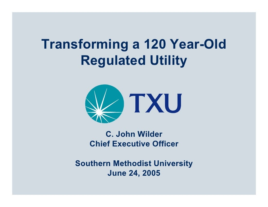 Transforming a 120 Year-Old       Regulated Utility                C. John Wilder        Chief Executive Officer      Sout...