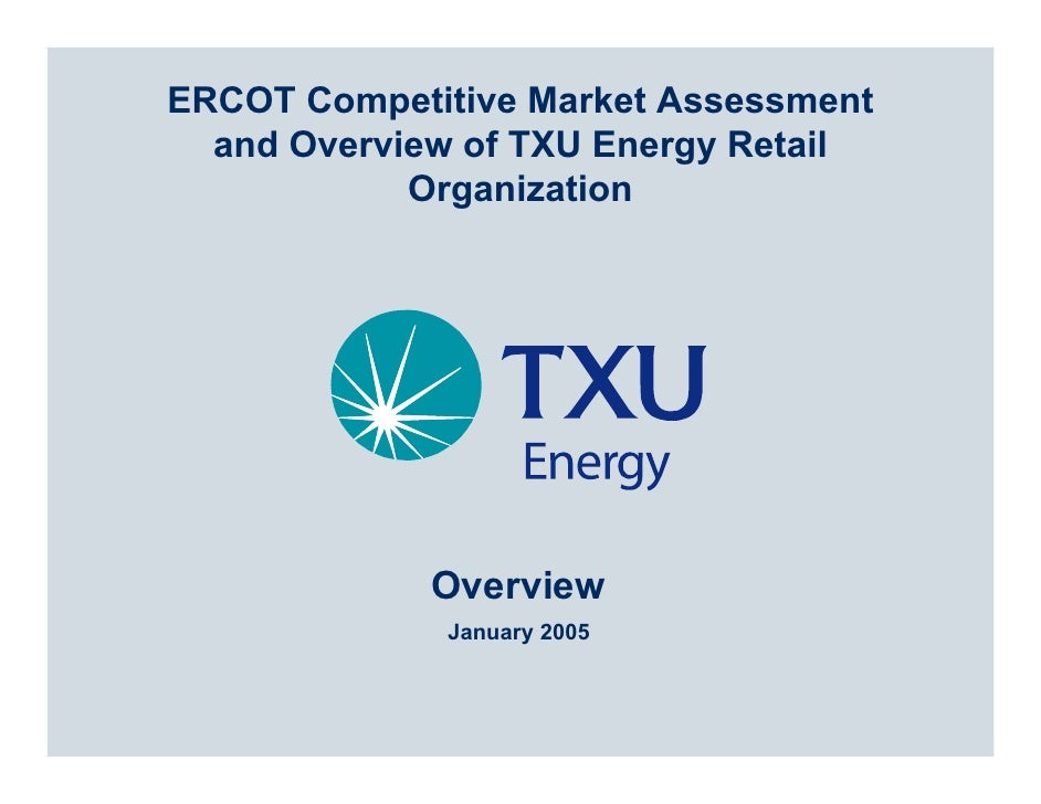 ERCOT Competitive Market Assessment   and Overview of TXU Energy Retail             Organization                  Overview...