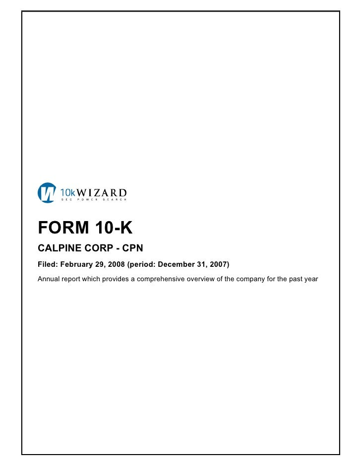 FORM 10-K CALPINE CORP - CPN Filed: February 29, 2008 (period: December 31, 2007) Annual report which provides a comprehen...