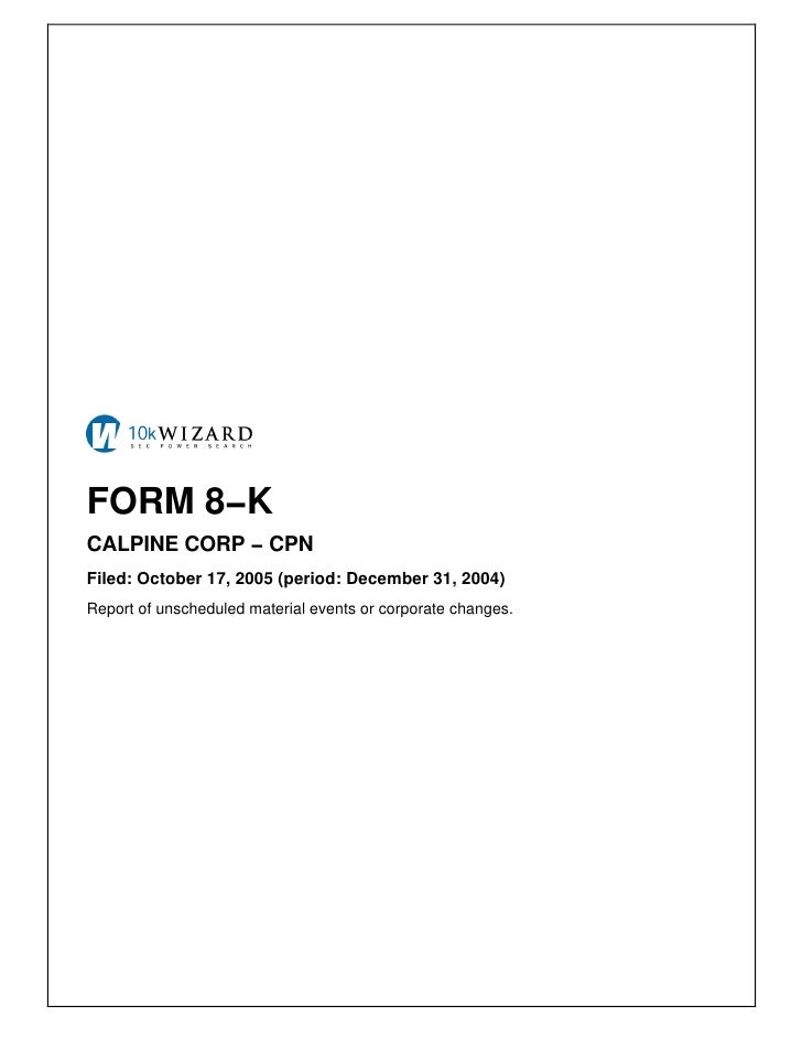 FORM 8−K CALPINE CORP − CPN Filed: October 17, 2005 (period: December 31, 2004) Report of unscheduled material events or c...
