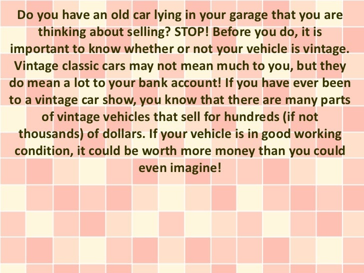 Do you have an old car lying in your garage that you are     thinking about selling? STOP! Before you do, it isimportant t...