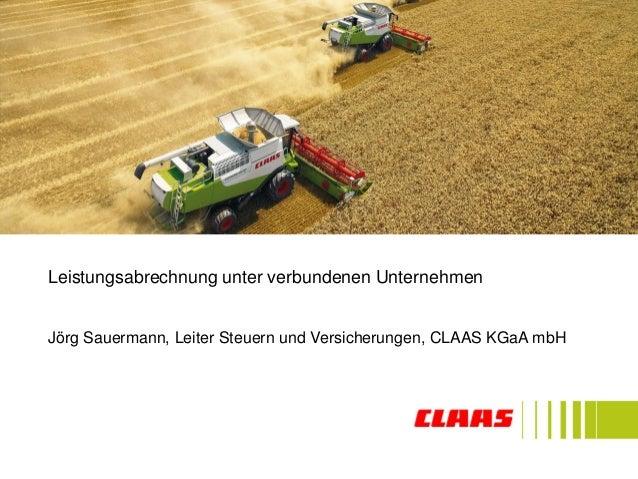 Leistungsabrechnung unter verbundenen Unternehmen  Jörg Sauermann, Leiter Steuern und Versicherungen, CLAAS KGaA mbH