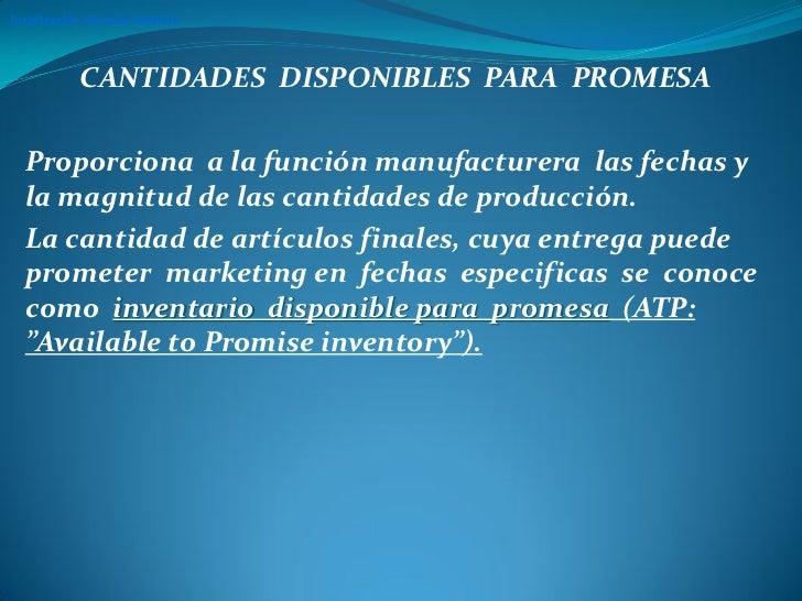 Justificación del plan maestro            CANTIDADES DISPONIBLES PARA PROMESA  Proporciona a la función manufacturera las ...