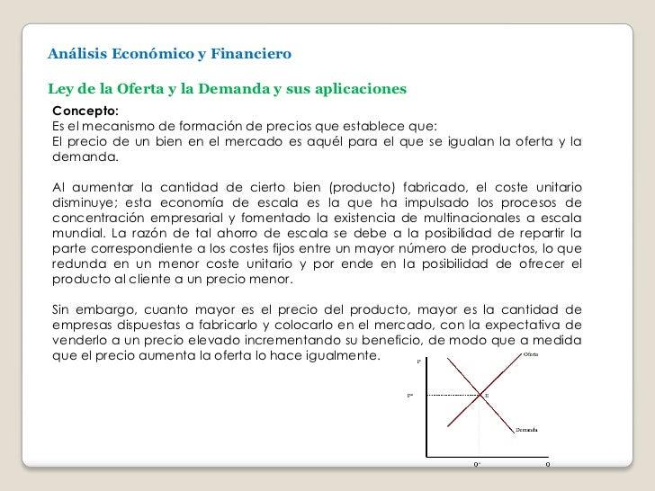 Análisis Económico y FinancieroLey de la Oferta y la Demanda y sus aplicacionesConcepto:Es el mecanismo de formación de pr...