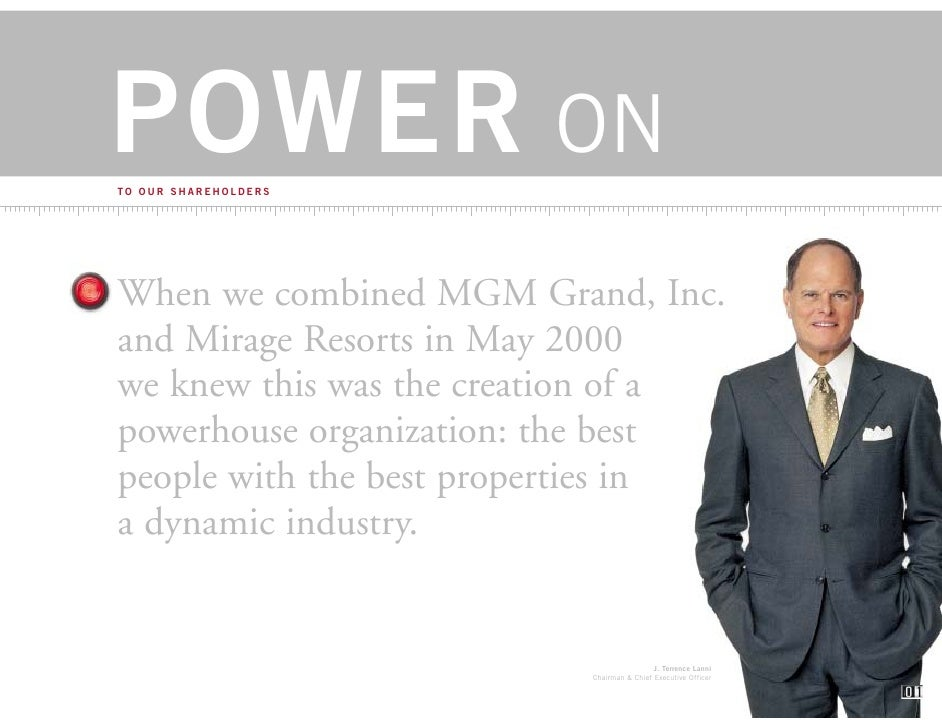 POWER ON TO OUR SHAREHOLDERS     When we combined MGM Grand, Inc. and Mirage Resorts in May 2000 we knew this was the crea...