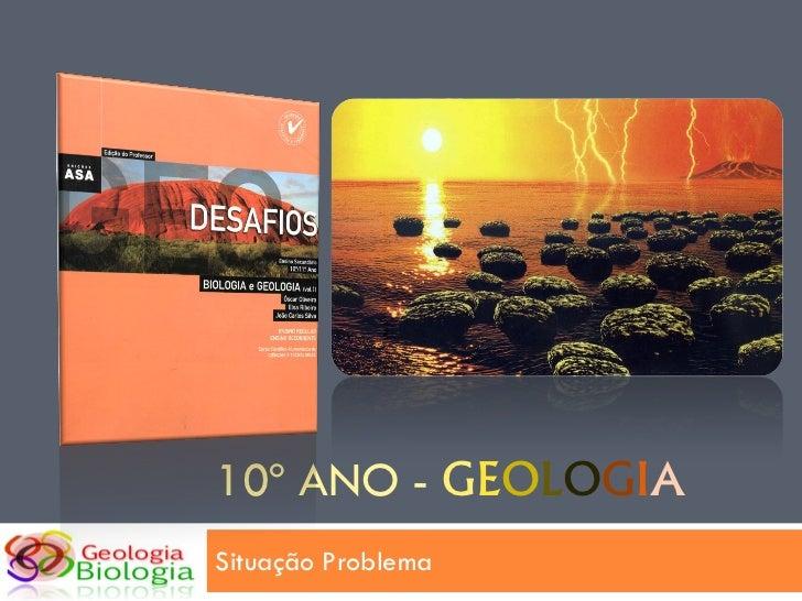 10º ANO - GEOLOGIASituação Problema