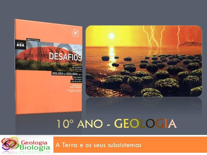 10º ANO - GEOLOGIAA Terra e os seus subsistemas