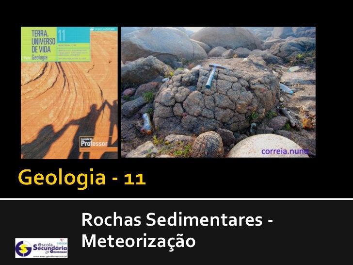 Rochas Sedimentares -Meteorização