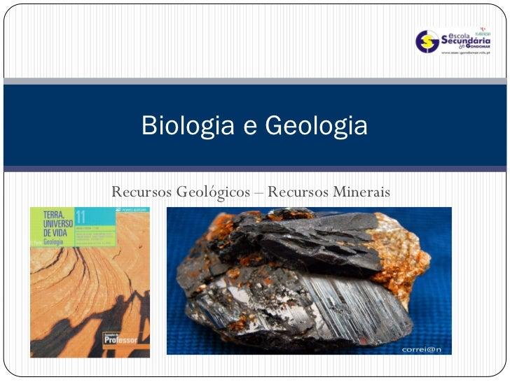 Biologia e GeologiaRecursos Geológicos – Recursos Minerais