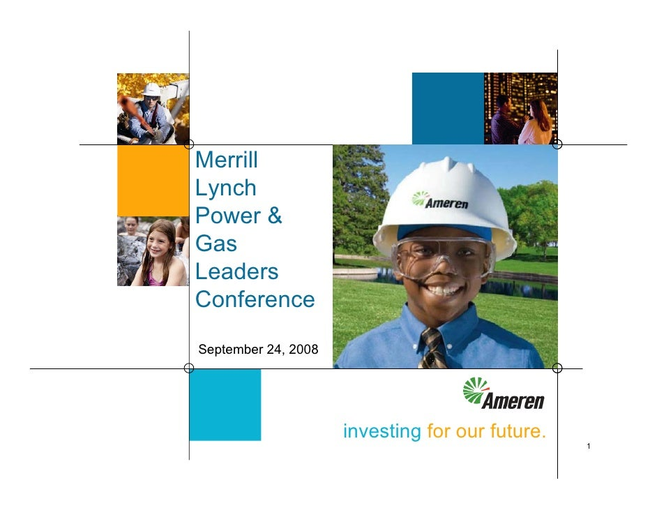 Merrill Lynch Power & Gas Leaders Conference  September 24, 2008                          investing for our future.       ...