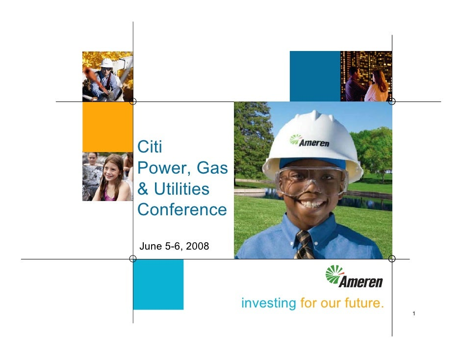 Citi Power, Gas & Utilities Conference June 5-6, 2008                      investing for our future.                      ...