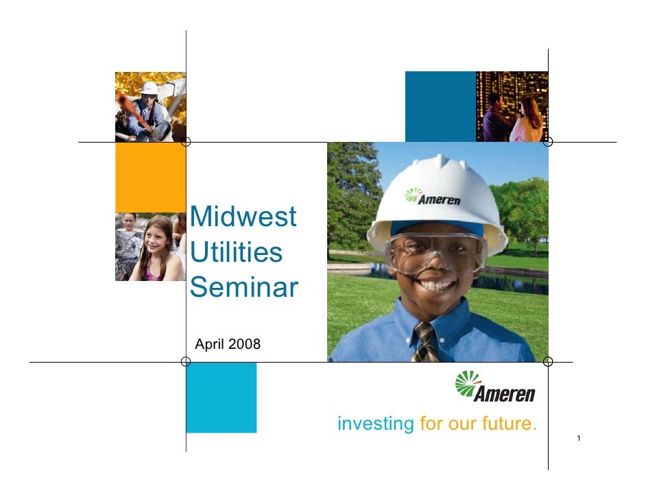 Midwest Utilities Seminar April 2008                  investing for our future.                                          1
