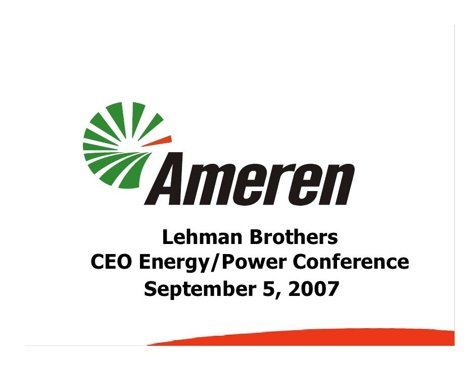 Lehman Brothers CEO Energy/Power Conference     September 5, 2007