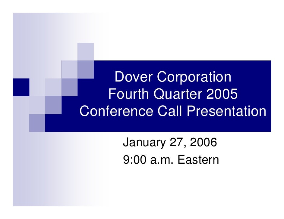 Dover Corporation     Fourth Quarter 2005 Conference Call Presentation        January 27, 2006       9:00 a.m. Eastern