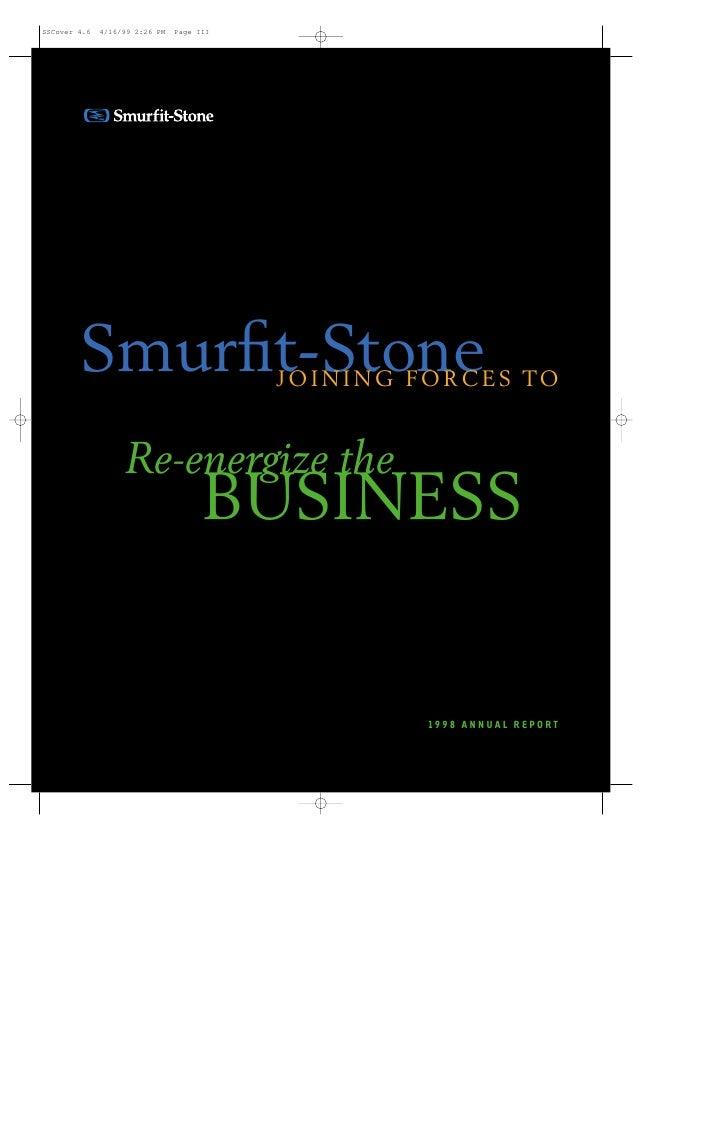 Smurfit-Stone          J O I N I N G F O R C E S TO    Re-energize the      BUSINESS                           19 9 8 A N N...