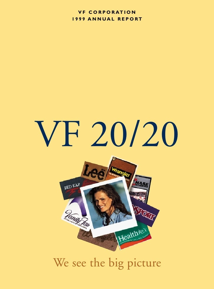 V F C O R P O R AT I O N     1 9 9 9 A N N UA L R E P O RT     VF 20/20    We see the big picture