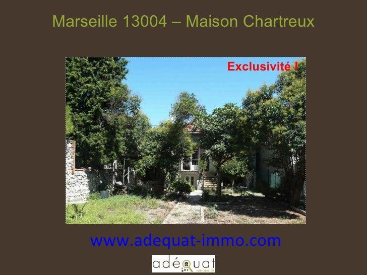 www.adequat-immo.com  Marseille 13004 – Maison Chartreux Exclusivité !