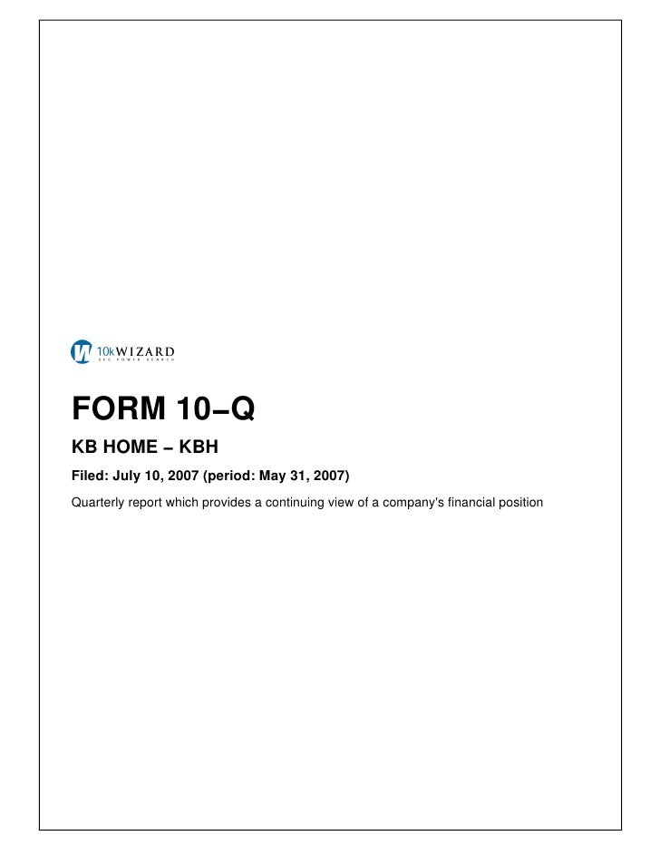FORM 10−Q KB HOME − KBH Filed: July 10, 2007 (period: May 31, 2007) Quarterly report which provides a continuing view of a...