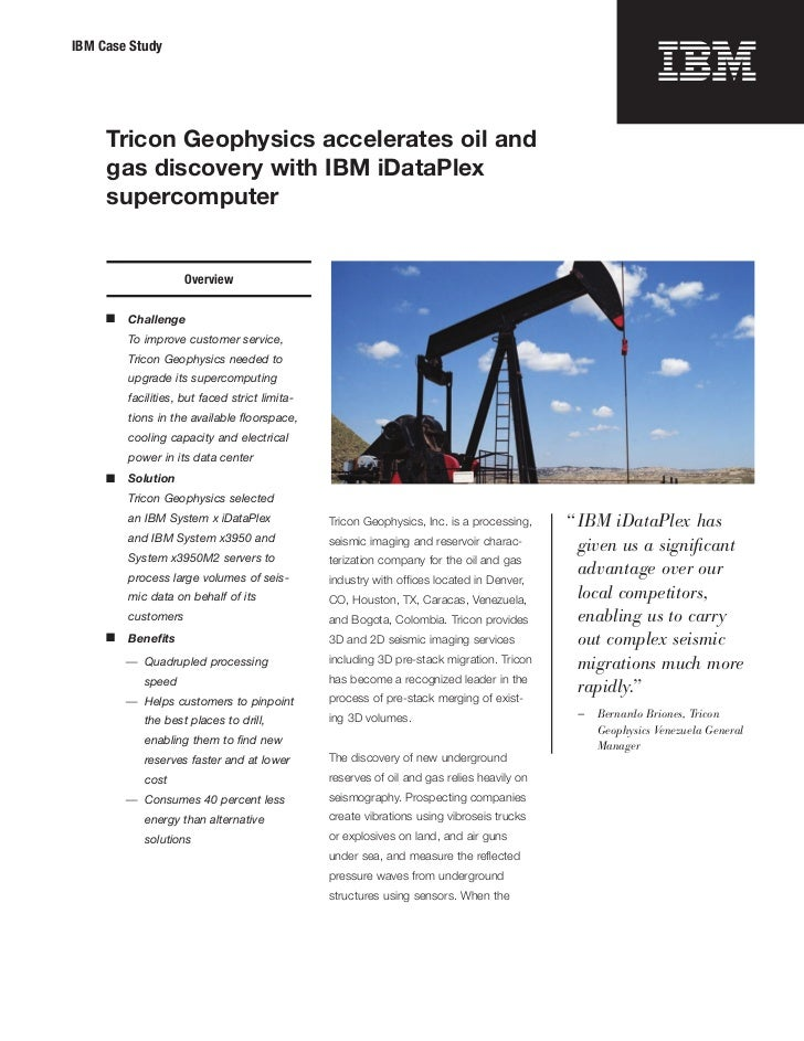 IBM Case Study     Tricon Geophysics accelerates oil and     gas discovery with IBM iDataPlex     supercomputer           ...