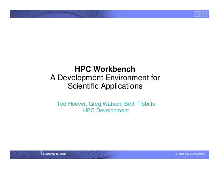 HPC Workbench    A Development Environment for        Scientific Applications         Ted Hoover, Greg Watson, Beth Tibbit...