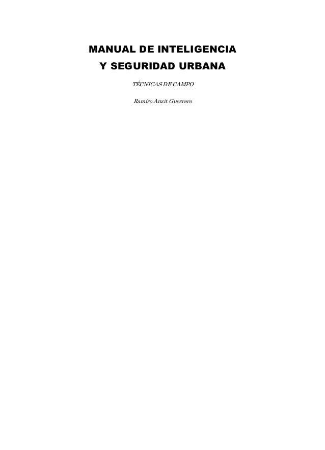 MANUAL DE INTELIGENCIA Y SEGURIDAD URBANA TÉCNICAS DE CAMPO Ramiro Anzit Guerrero
