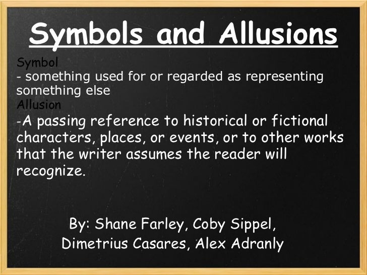 Symbols and Allusions By: Shane Farley, Coby Sippel, Dimetrius Casares, Alex Adranly Symbol  -  something used for or rega...