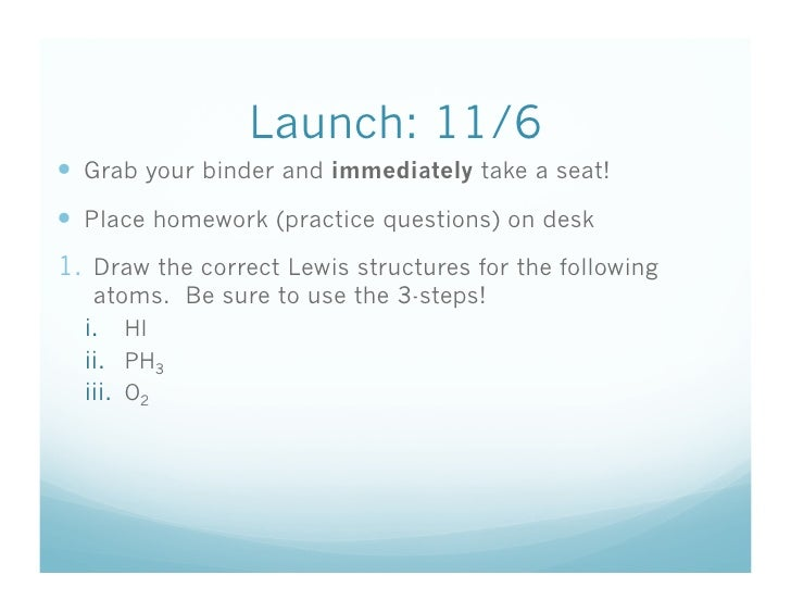 Launch: 11/6   Grab your binder and immediately take a seat!   Place homework (practice questions) on desk 1.  Draw the ...