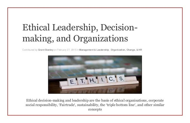 leadership and ethical decision making Leadership and the use of power: shaping an ethical climate keywords: leadership, ethical work climate, ethical conduct, sources of power, personal power demonstrated that if unethical decision making is rewarded, then.