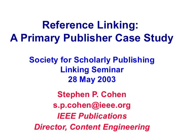 Reference Linking:A Primary Publisher Case Study   Society for Scholarly Publishing           Linking Seminar             ...
