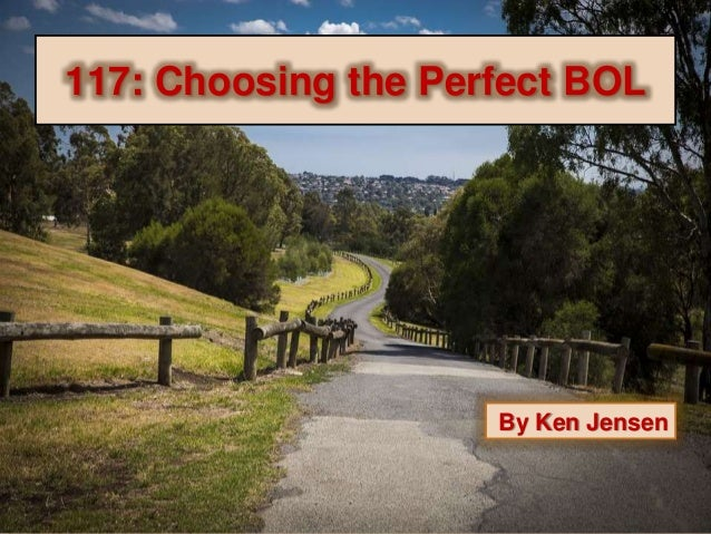 117: Choosing the Perfect BOL By Ken Jensen