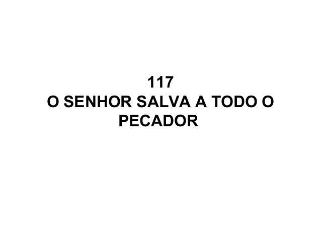 117 O SENHOR SALVA A TODO O PECADOR