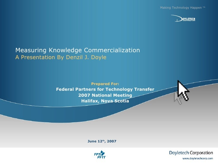 Measuring Knowledge Commercialization A Presentation By Denzil J. Doyle Making Technology Happen  TM June 12 th , 2007 Pre...