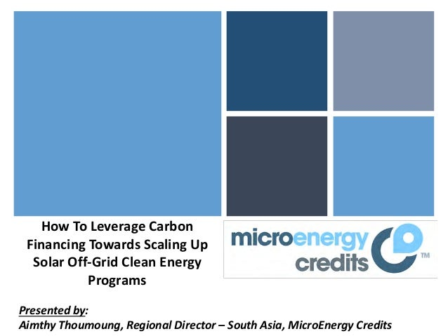 How To Leverage Carbon Financing Towards Scaling Up  Solar Off-Grid Clean Energy           ProgramsPresented by:Aimthy Tho...