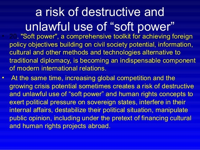 """a risk of destructive and unlawful use of """"soft power"""" • 20. """"Soft power"""", a comprehensive toolkit for achieving foreign p..."""