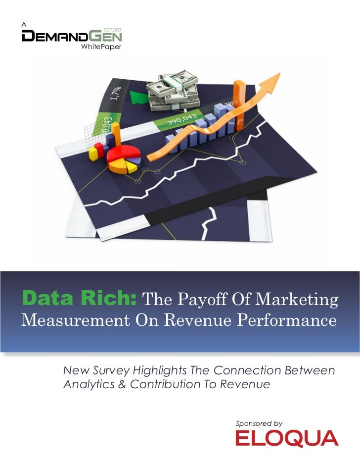 A      WhitePaperData Rich: The Payoff Of MarketingMeasurement On Revenue Performance    New Survey Highlights The Connect...
