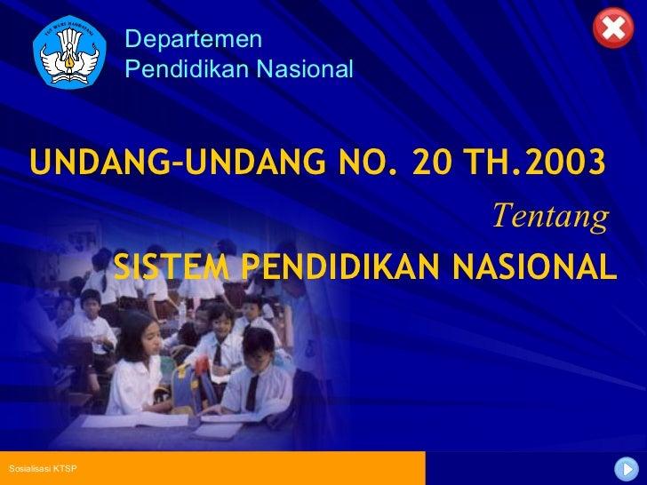 Departemen Pendidikan Nasional Sosialisasi KTSP UNDANG–UNDANG NO. 20 TH.2003  Tentang   SISTEM PENDIDIKAN NASIONAL