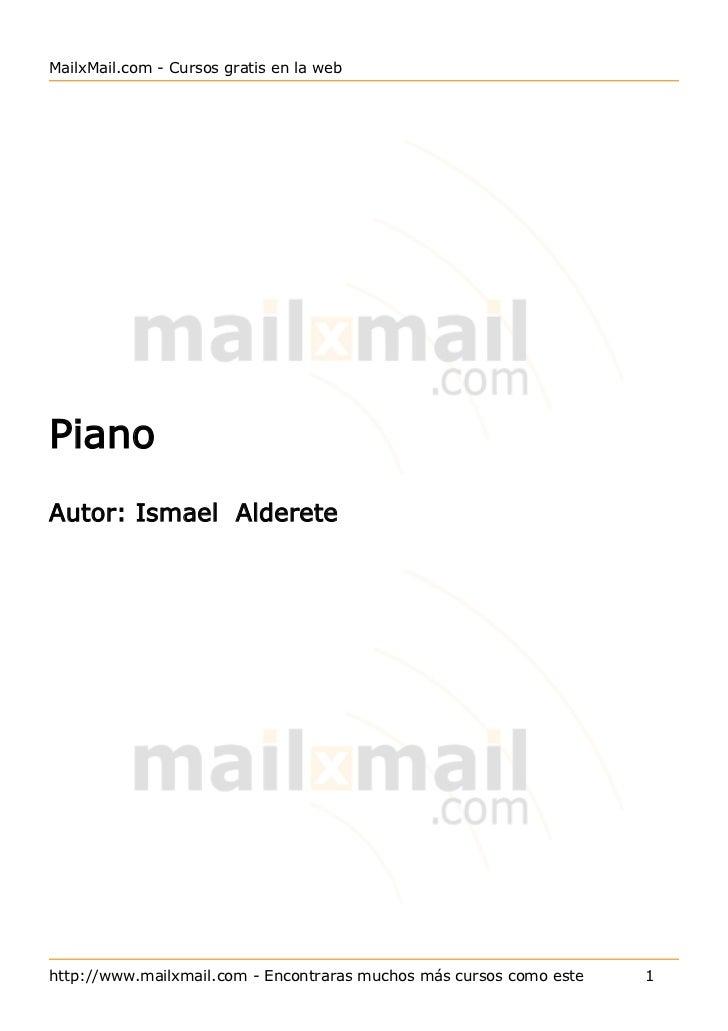 MailxMail.com - Cursos gratis en la webPianoAutor: Ismael Alderetehttp://www.mailxmail.com - Encontraras muchos más cursos...