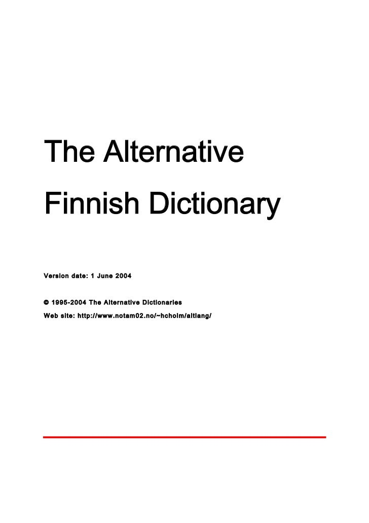 The AlternativeFinnish DictionaryVe rsion date : 1 J une 2 00 4© 19 95 - 200 4 T he A l te r n a tiv e D ic t io nar i esW...