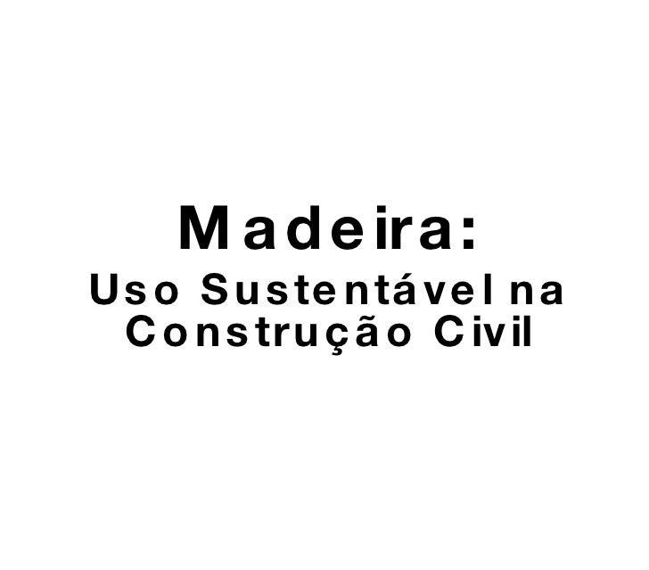 Madeira:Uso Sustentável na Construção Civil