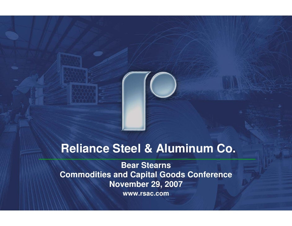 Reliance Steel & Aluminum Co.               Bear Stearns Commodities and Capital Goods Conference            November 29, ...