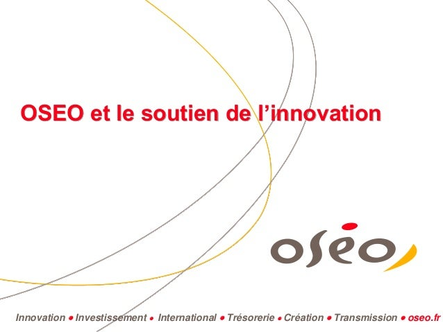 Innovation  Investissement  International  Trésorerie  Création  Transmission  oseo.frOSEO et le soutien de l'innova...