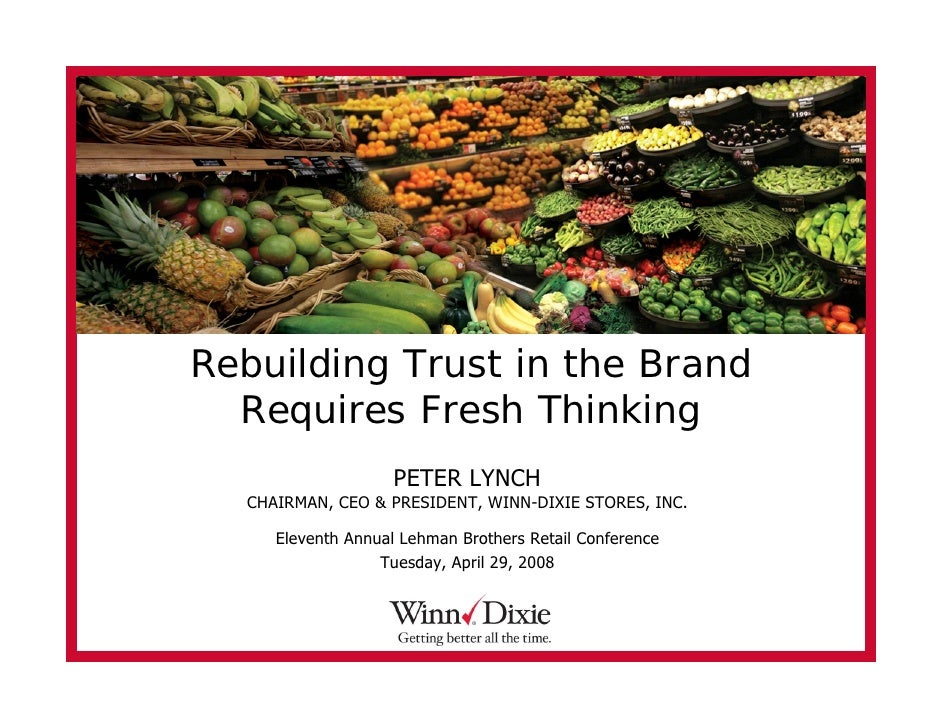 Rebuilding Trust in the Brand   Requires Fresh Thinking                     PETER LYNCH   CHAIRMAN, CEO & PRESIDENT, WINN-...