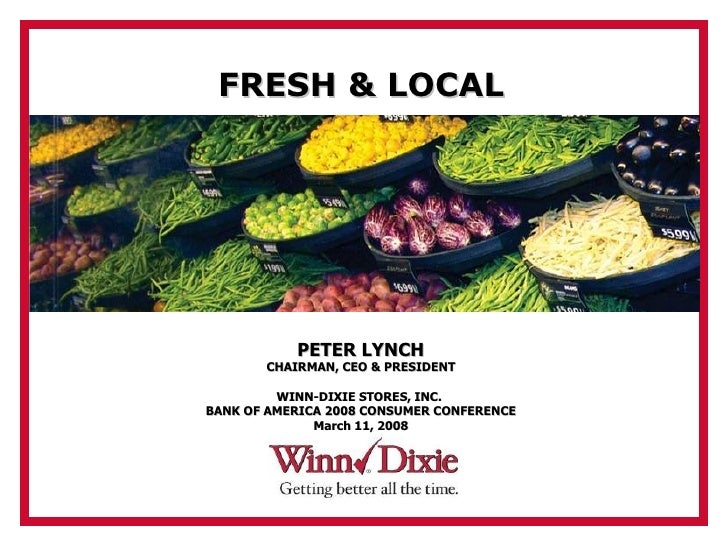 PETER LYNCH CHAIRMAN, CEO & PRESIDENT WINN-DIXIE STORES, INC.  BANK OF AMERICA 2008 CONSUMER CONFERENCE March 11, 2008 FRE...