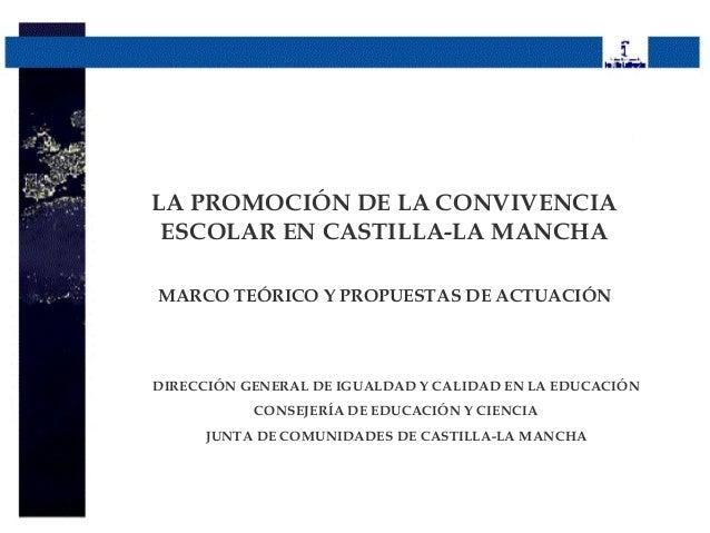 LA PROMOCIÓN DE LA CONVIVENCIA ESCOLAR EN CASTILLA-LA MANCHA MARCO TEÓRICO Y PROPUESTAS DE ACTUACIÓN DIRECCIÓN GENERAL DE ...