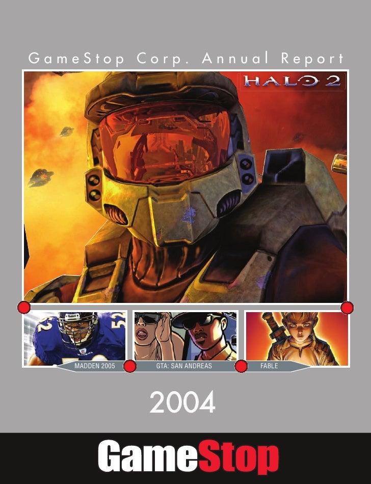 GameStop Corp. Annual Report         MADDEN 2005   GTA: SAN ANDREAS   FABLE                       2004
