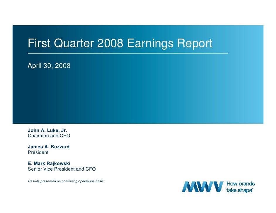 First Quarter 2008 Earnings Report April 30, 2008     John A. Luke, Jr. Chairman and CEO  James A. Buzzard President  E. M...